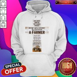 Good Looked Down On His Planned Paradise And Said I Need A Caretaker So God Made A Farmer Hoodie