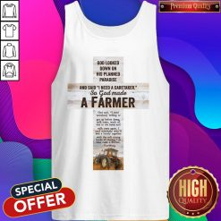 Good Looked Down On His Planned Paradise And Said I Need A Caretaker So God Made A Farmer Tank Topv