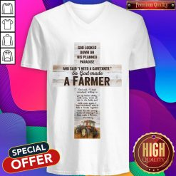 Good Looked Down On His Planned Paradise And Said I Need A Caretaker So God Made A Farmer V-neck