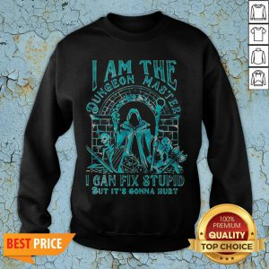 I Am The Dungeon Master I Can Fix Stupid But It's Gonna Hurt Sweatshirt