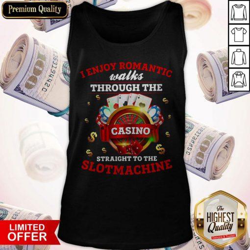 I Enjoy Romantic Walks Through The Casino Straight To The Slot Machine Tank Top