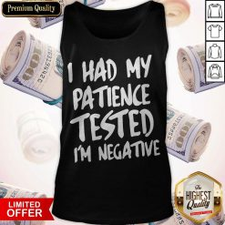 I Had My Patience Tested I'm Negative Tank Top