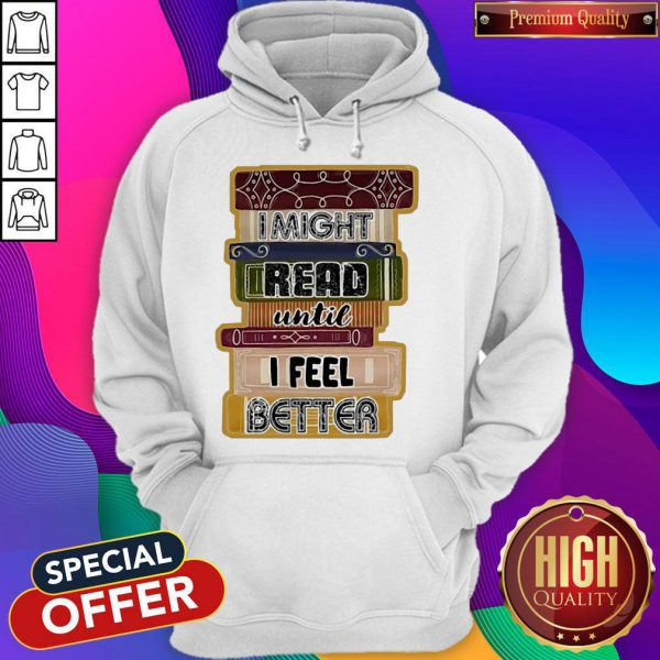 I Might Read Until I Feel Better Books Hoodie