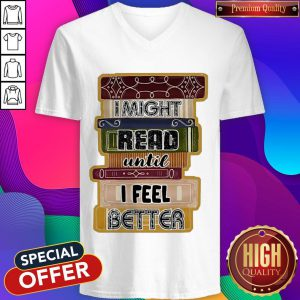 I Might Read Until I Feel Better Books V-neck