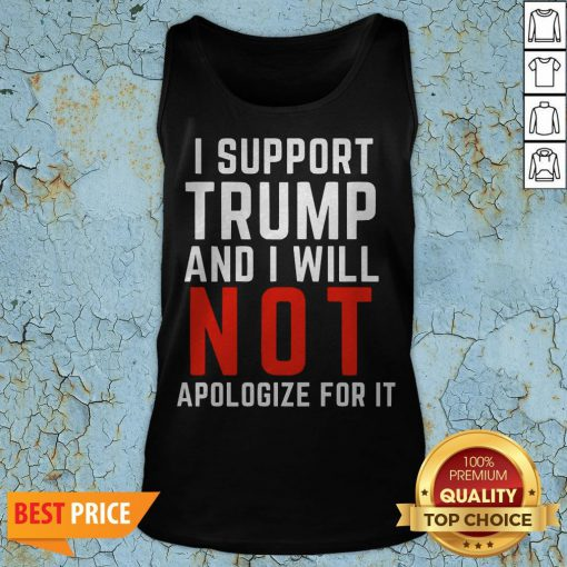 I Support Trump And I Will Not Apologize For It Tank Top