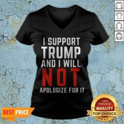 I Support Trump And I Will Not Apologize For It V-neckI Support Trump And I Will Not Apologize For It V-neck