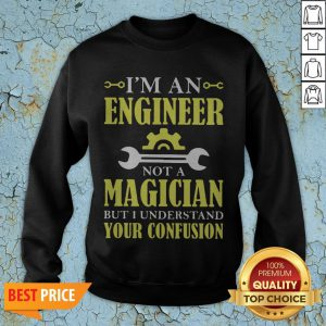 I'm An Engineer Not A Magician But I Understand Your Confusion Sweatshirt
