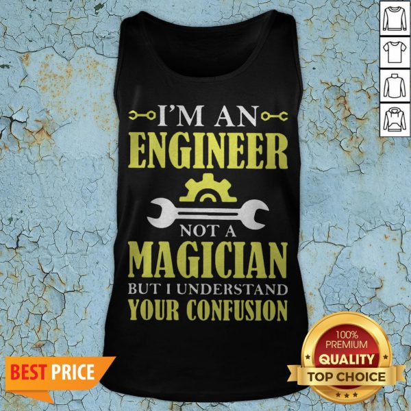 I'm An Engineer Not A Magician But I Understand Your Confusion Tank Top