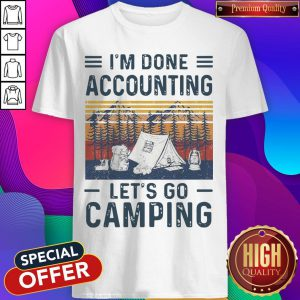 I'm Done Accounting Let's Go Camping Vintage Retro Shirt