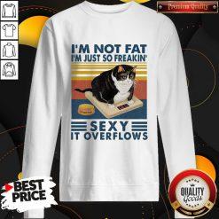 I'm Not Fat I'm Just So Freakin' Sexy It Overflows Vintage Sweatshirt