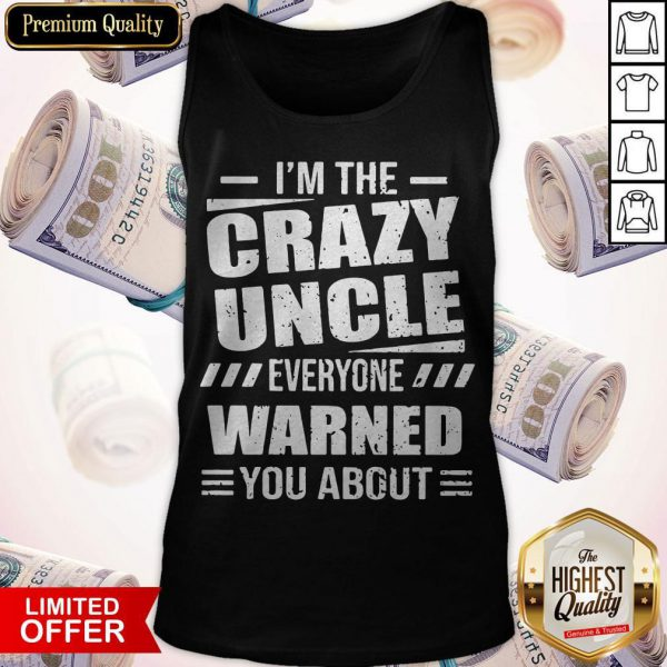 I'm The Crazy Uncle Everyone Warned You About Version Tank Top