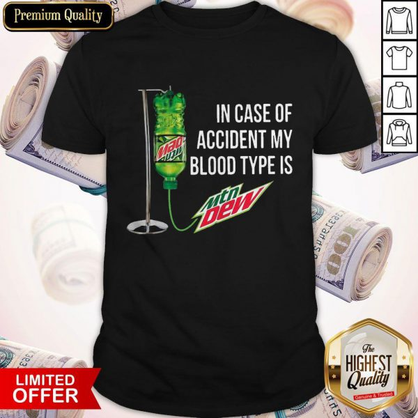 In Case Of Accident My Blood Type Is Mtn Dew ShirtIn Case Of Accident My Blood Type Is Mtn Dew Shirt
