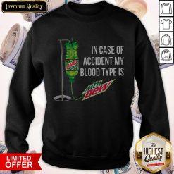 In Case Of Accident My Blood Type Is Mtn Dew Sweatshirt