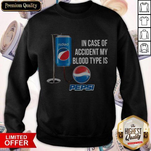 In Case Of Accident My Blood Type Is Pepsi Sweatshirt