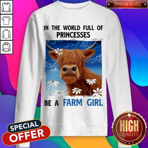 In The World Full Of Princesses Be A Farm Girl Cow Sweatshirt