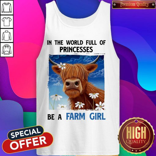 In The World Full Of Princesses Be A Farm Girl Cow Tank Top