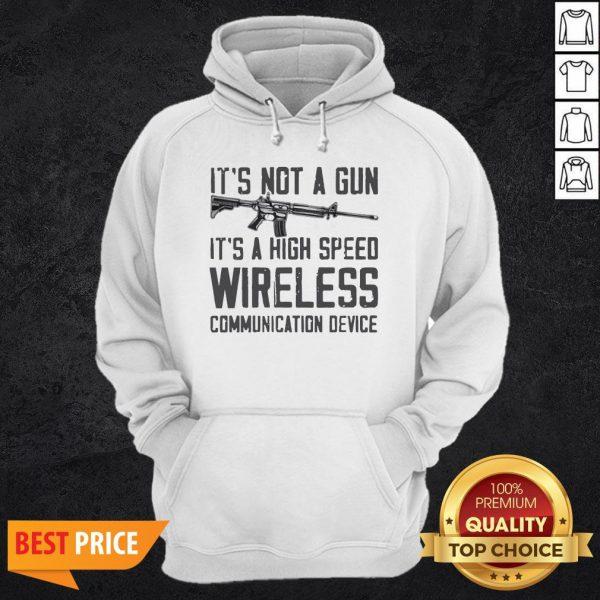 It's Not A Gun It's A High Speed Wireless Communication Device Hoodie