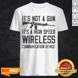 It's Not A Gun It's A High Speed Wireless Communication Device Shirt