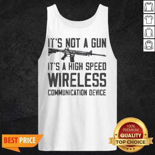 It's Not A Gun It's A High Speed Wireless Communication Device Tank TopIt's Not A Gun It's A High Speed Wireless Communication Device Tank Top