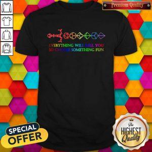 LGBT Dungeon Everything Will Kill You So Choose Something Fun Pride Shirt