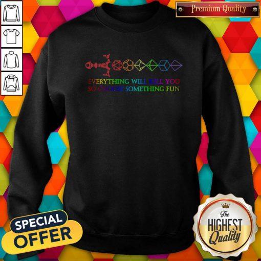 LGBT Dungeon Everything Will Kill You So Choose Something Fun Pride Sweatshirt
