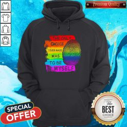 LGBT The Only Choice I Ever Made Was To Be Myself Hoodie