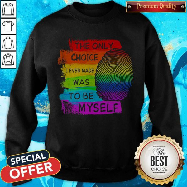 LGBT The Only Choice I Ever Made Was To Be Myself Sweatshirt