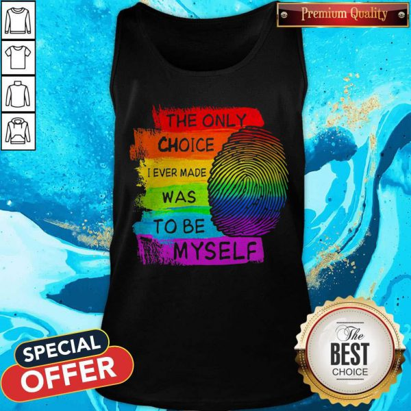 LGBT The Only Choice I Ever Made Was To Be Myself Tank Top