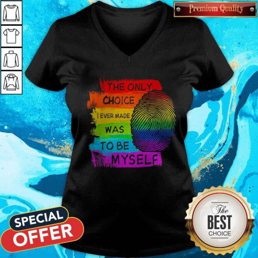 LGBT The Only Choice I Ever Made Was To Be Myself V-neck