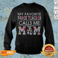 My Favorite Dance Teacher Calls Me Mom Flower Sweatshirt