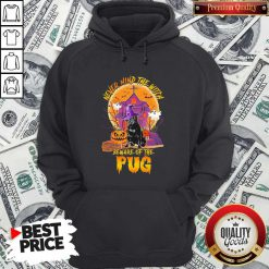 Never Mind The Witch Beware Of The Pug Hoodie
