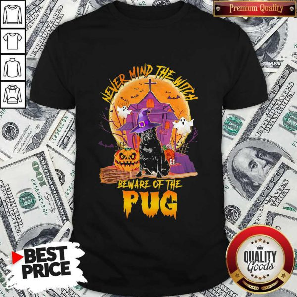 Never Mind The Witch Beware Of The Pug Shirt