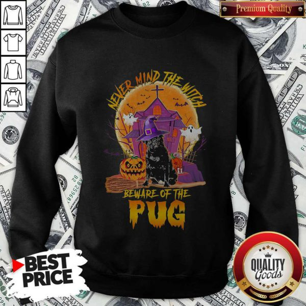 Never Mind The Witch Beware Of The Pug Sweatshirt