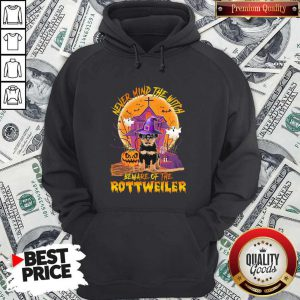 Never Mind The Witch Beware Of The Rottweiler Hoodie
