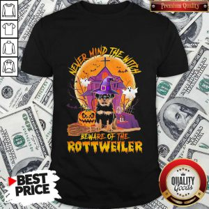 Never Mind The Witch Beware Of The Rottweiler ShirtNever Mind The Witch Beware Of The Rottweiler Shirt