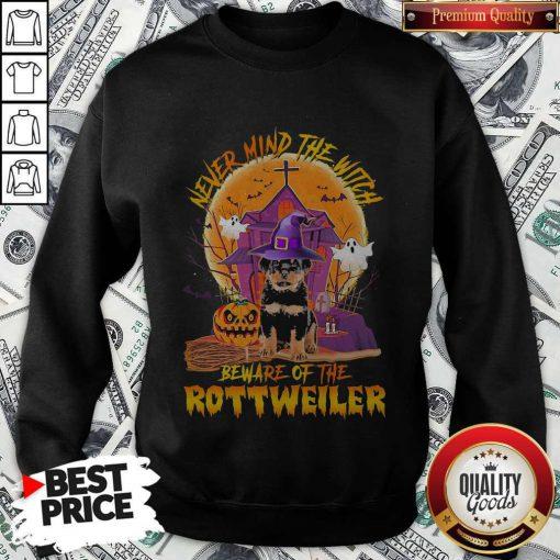 Never Mind The Witch Beware Of The Rottweiler SweatsNever Mind The Witch Beware Of The Rottweiler Sweatshirthirt