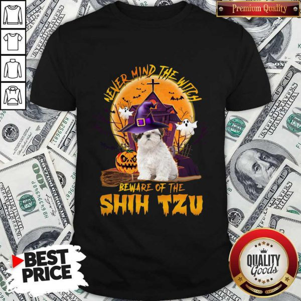 Never Mind The Witch Beware Of The Shih Tzu Shirt