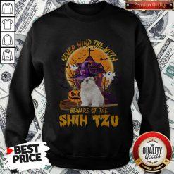 Never Mind The Witch Beware Of The Shih Tzu Sweatshirt