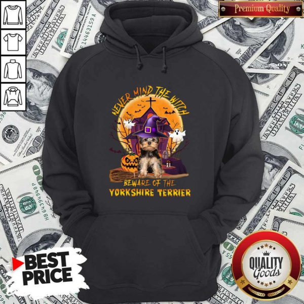 Never Mind The Witch Beware Of The Yorkshire Terrier Hoodie