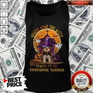 Never Mind The Witch Beware Of The Yorkshire Terrier Tank Top