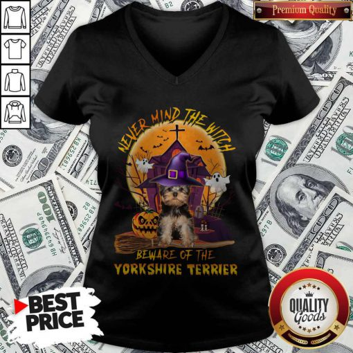 Never Mind The Witch Beware Of The Yorkshire Terrier V-neck