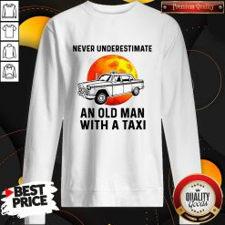 Never Underestimate An Old Man With A Taxi Sweatshirt