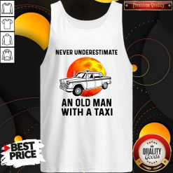 Never Underestimate An Old Man With A Taxi Tank Top