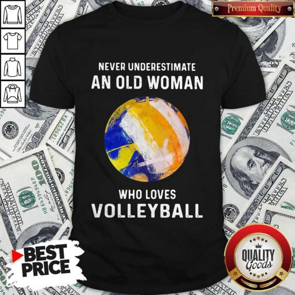 Never Underestimate An Old Woman Who Loves Volleyball Shirt