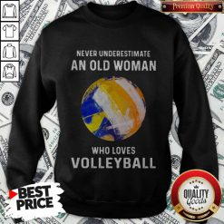 Never Underestimate An Old Woman Who Loves Volleyball Sweatshirt