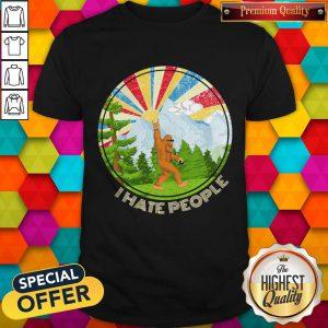 Nice Bigfoot I Hate People Shirt