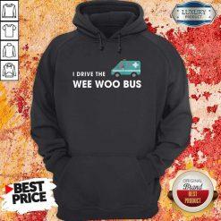 Nice I Drive The Wee Woo Bus Hoodie