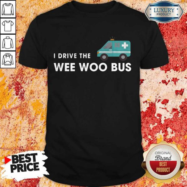 Nice I Drive The Wee Woo Bus Shirt