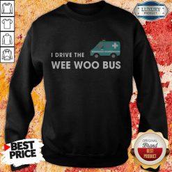 Nice I Drive The Wee Woo Bus Sweatshirt