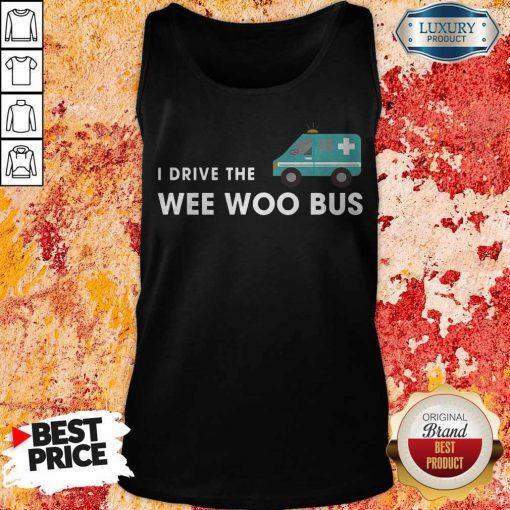 Nice I Drive The Wee Woo Bus Tank Top